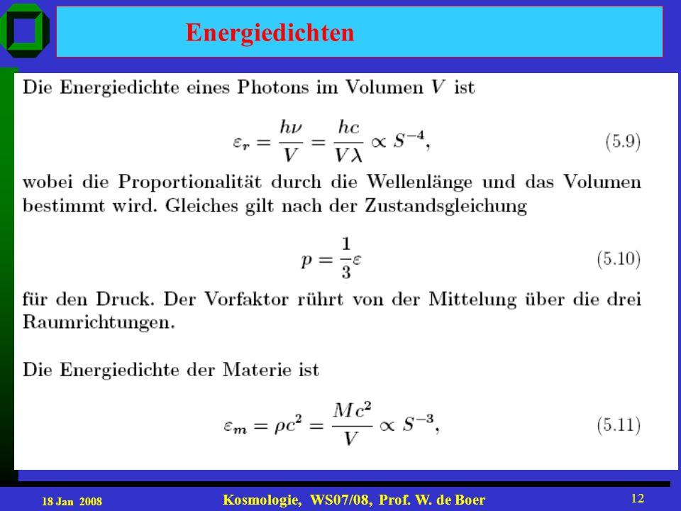 18 Jan 2008 Kosmologie, WS07/08, Prof. W. de Boer 12 Energiedichten