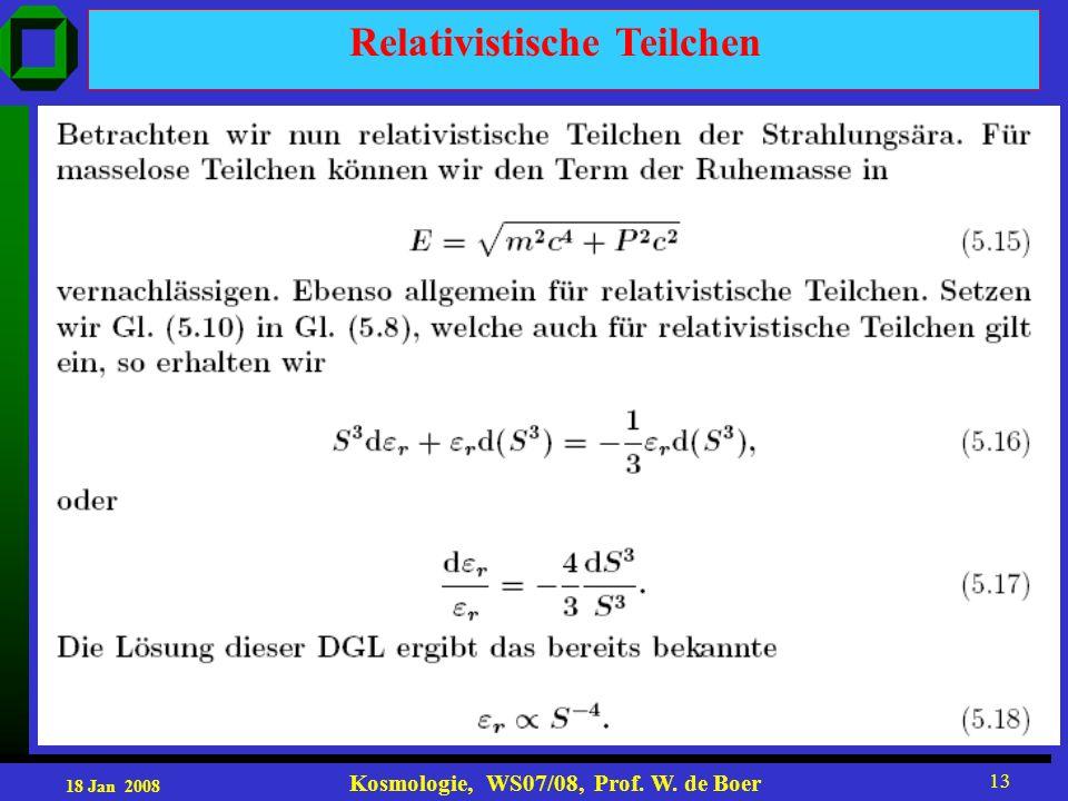 18 Jan 2008 Kosmologie, WS07/08, Prof. W. de Boer 13 Relativistische Teilchen