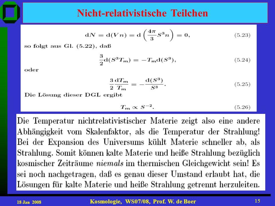 18 Jan 2008 Kosmologie, WS07/08, Prof. W. de Boer 15 Nicht-relativistische Teilchen