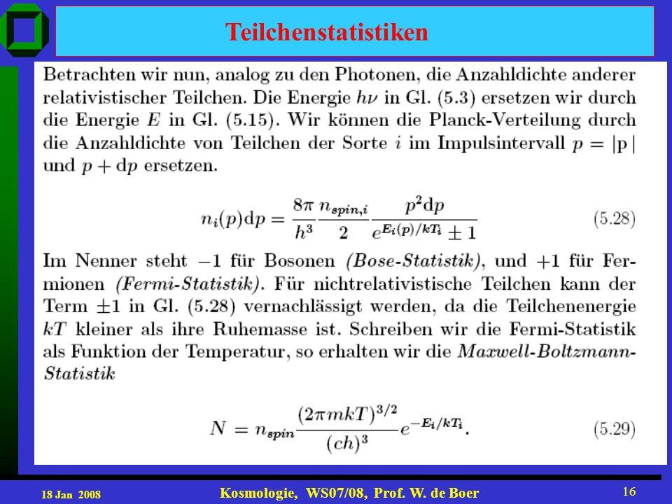 18 Jan 2008 Kosmologie, WS07/08, Prof. W. de Boer 16 Teilchenstatistiken