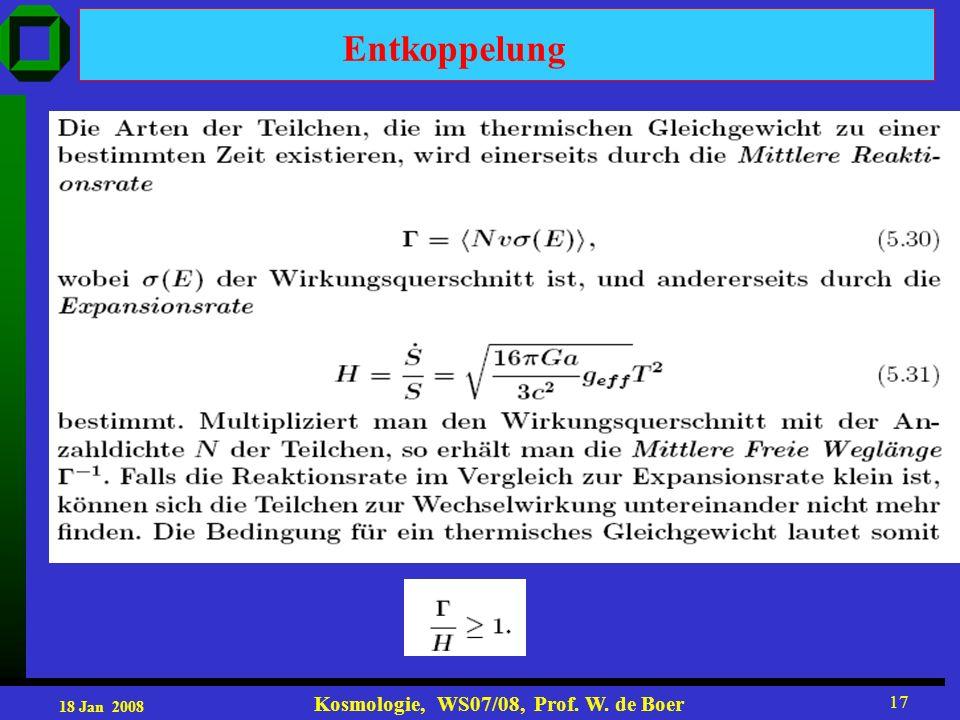 18 Jan 2008 Kosmologie, WS07/08, Prof. W. de Boer 17 Entkoppelung