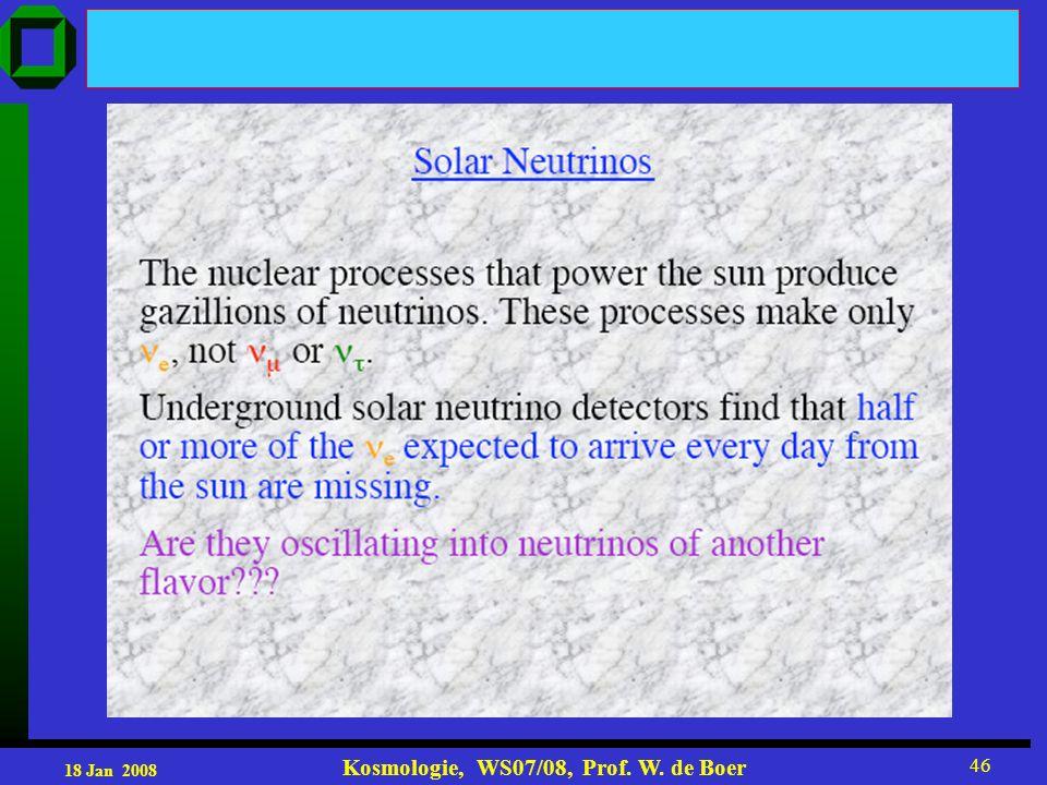 18 Jan 2008 Kosmologie, WS07/08, Prof. W. de Boer 46