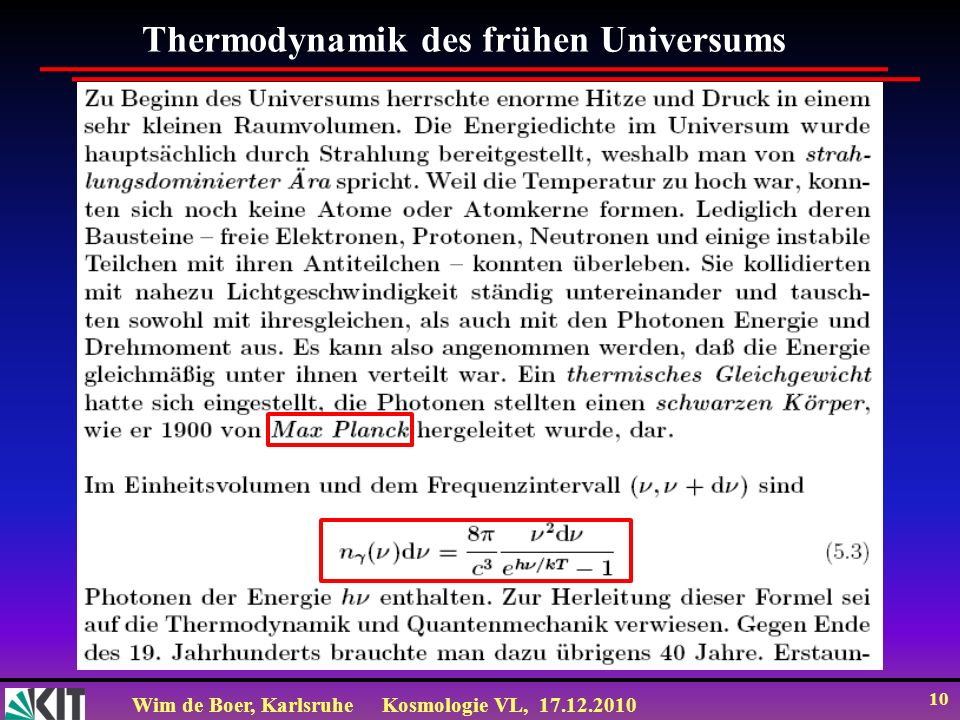Wim de Boer, KarlsruheKosmologie VL, 17.12.2010 10 Thermodynamik des frühen Universums