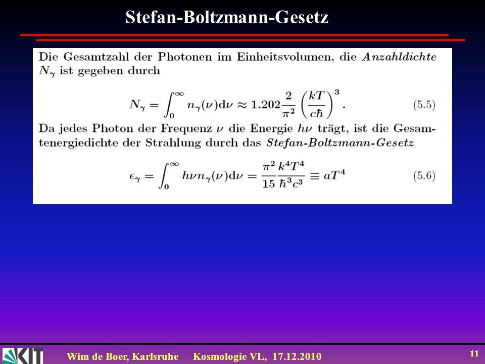 Wim de Boer, KarlsruheKosmologie VL, 17.12.2010 11 Stefan-Boltzmann-Gesetz