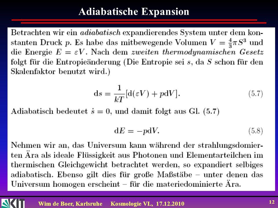 Wim de Boer, KarlsruheKosmologie VL, 17.12.2010 12 Adiabatische Expansion