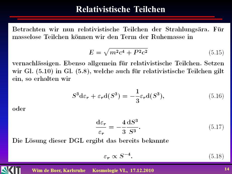 Wim de Boer, KarlsruheKosmologie VL, 17.12.2010 14 Relativistische Teilchen