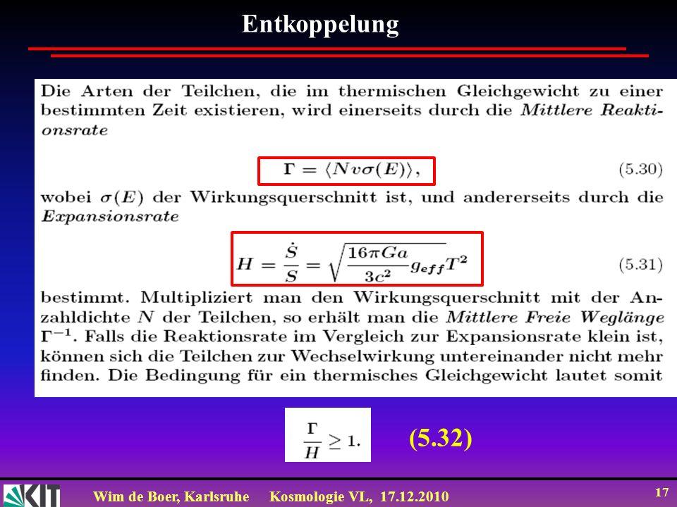 Wim de Boer, KarlsruheKosmologie VL, 17.12.2010 17 Entkoppelung (5.32)
