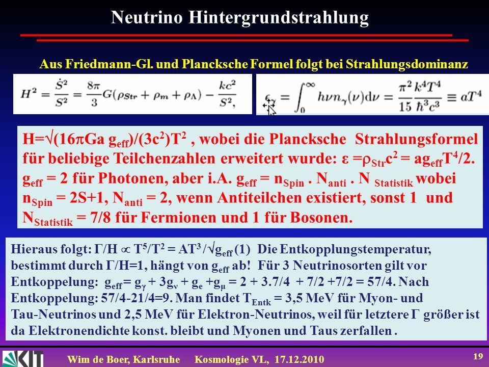 Wim de Boer, KarlsruheKosmologie VL, 17.12.2010 19 Neutrino Hintergrundstrahlung Aus Friedmann-Gl.