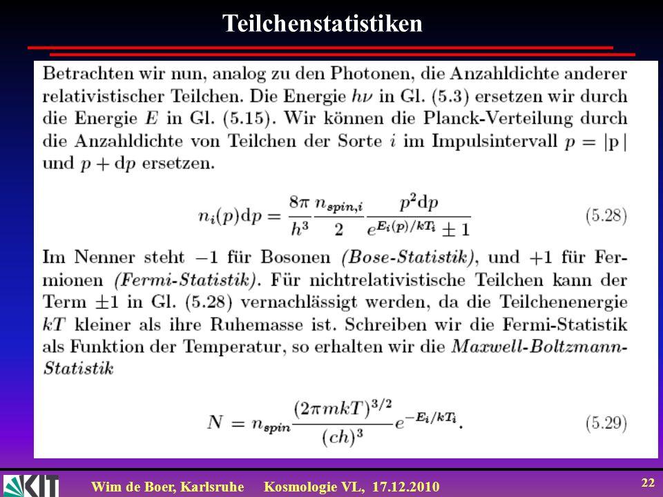 Wim de Boer, KarlsruheKosmologie VL, 17.12.2010 22 Teilchenstatistiken