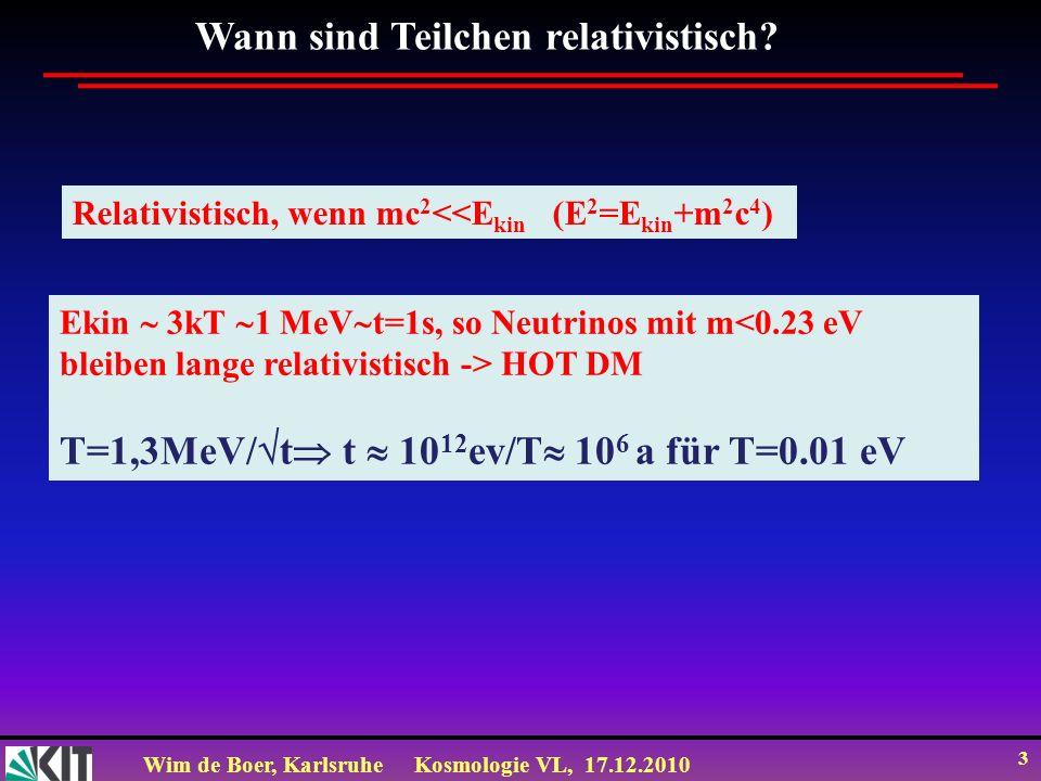 Wim de Boer, KarlsruheKosmologie VL, 17.12.2010 3 Wann sind Teilchen relativistisch.