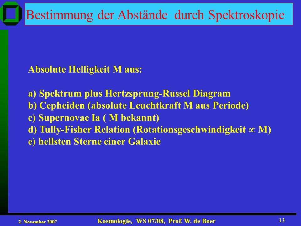 2. November 2007 Kosmologie, WS 07/08, Prof. W. de Boer 13 Absolute Helligkeit M aus: a) Spektrum plus Hertzsprung-Russel Diagram b) Cepheiden (absolu
