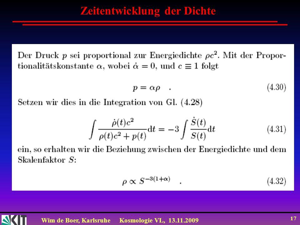 Wim de Boer, KarlsruheKosmologie VL, 13.11.2009 17 Zeitentwicklung der Dichte
