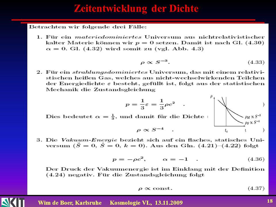 Wim de Boer, KarlsruheKosmologie VL, 13.11.2009 18 Zeitentwicklung der Dichte