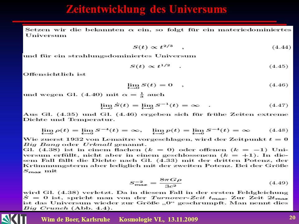 Wim de Boer, KarlsruheKosmologie VL, 13.11.2009 20 Zeitentwicklung des Universums