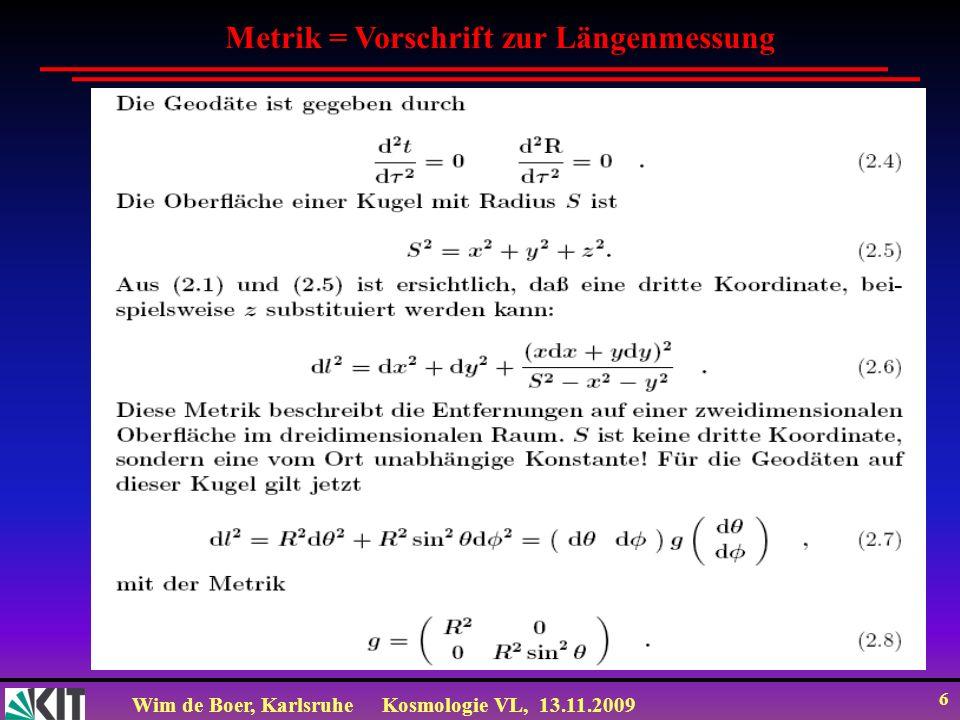 Wim de Boer, KarlsruheKosmologie VL, 13.11.2009 6 Metrik = Vorschrift zur Längenmessung