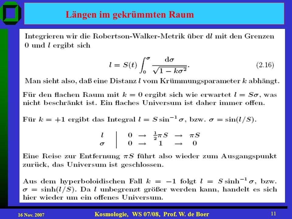 16 Nov. 2007 Kosmologie, WS 07/08, Prof. W. de Boer 11 Längen im gekrümmten Raum