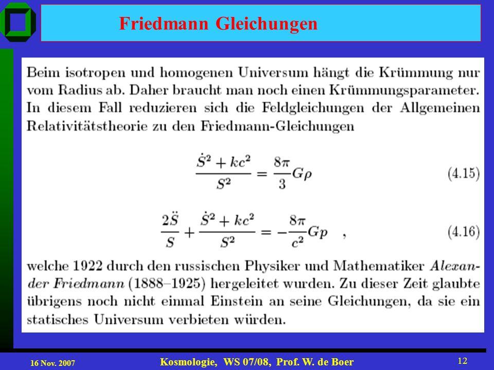 16 Nov. 2007 Kosmologie, WS 07/08, Prof. W. de Boer 12 Friedmann Gleichungen