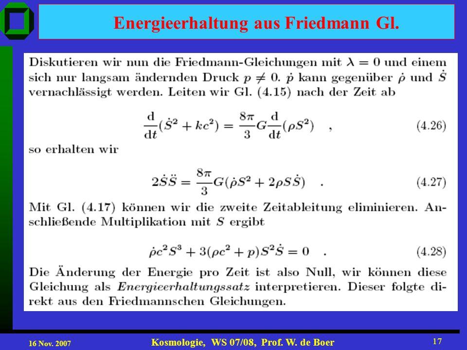 16 Nov. 2007 Kosmologie, WS 07/08, Prof. W. de Boer 17 Energieerhaltung aus Friedmann Gl.