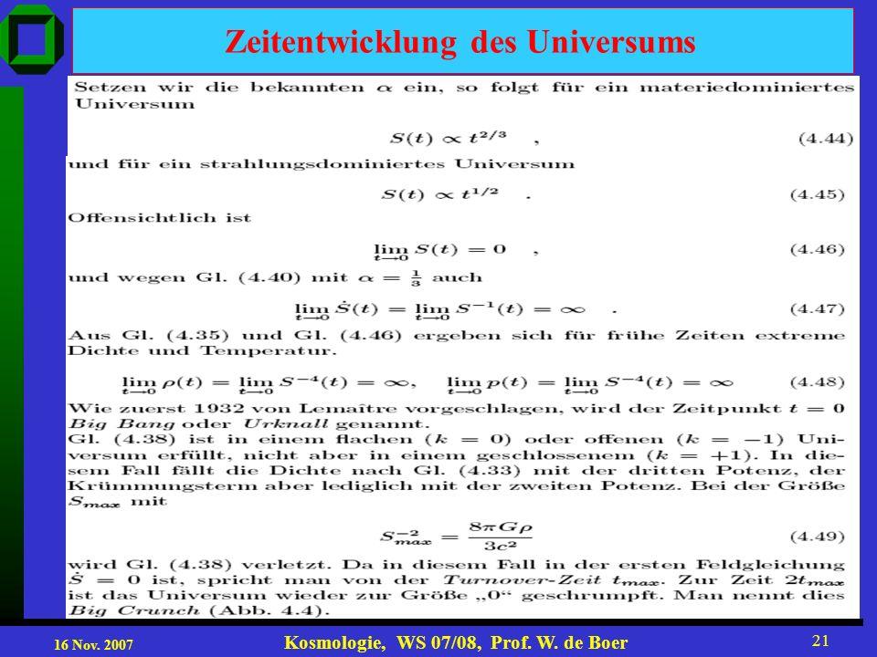 16 Nov. 2007 Kosmologie, WS 07/08, Prof. W. de Boer 21 Zeitentwicklung des Universums