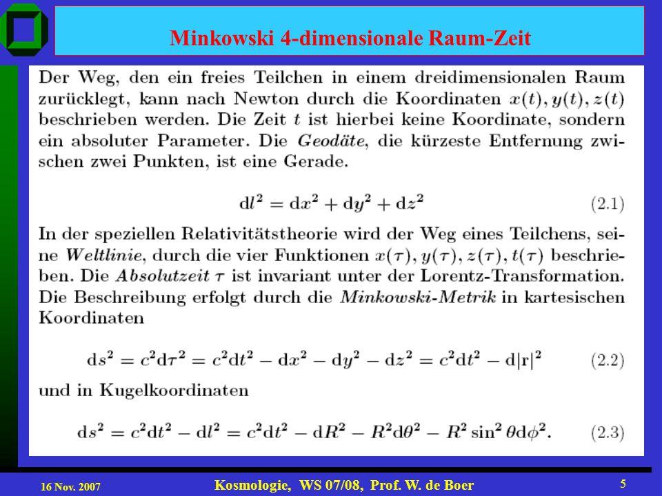 16 Nov. 2007 Kosmologie, WS 07/08, Prof. W. de Boer 5 Minkowski 4-dimensionale Raum-Zeit
