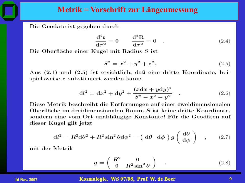 16 Nov. 2007 Kosmologie, WS 07/08, Prof. W. de Boer 6 Metrik = Vorschrift zur Längenmessung