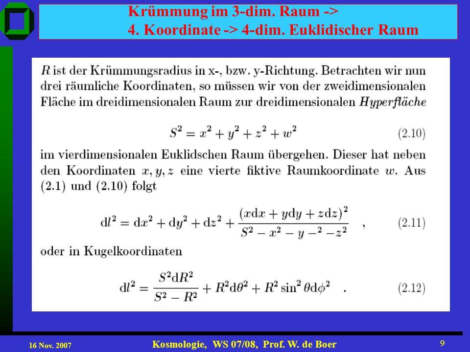 16 Nov. 2007 Kosmologie, WS 07/08, Prof. W. de Boer 9 Krümmung im 3-dim. Raum -> 4. Koordinate -> 4-dim. Euklidischer Raum