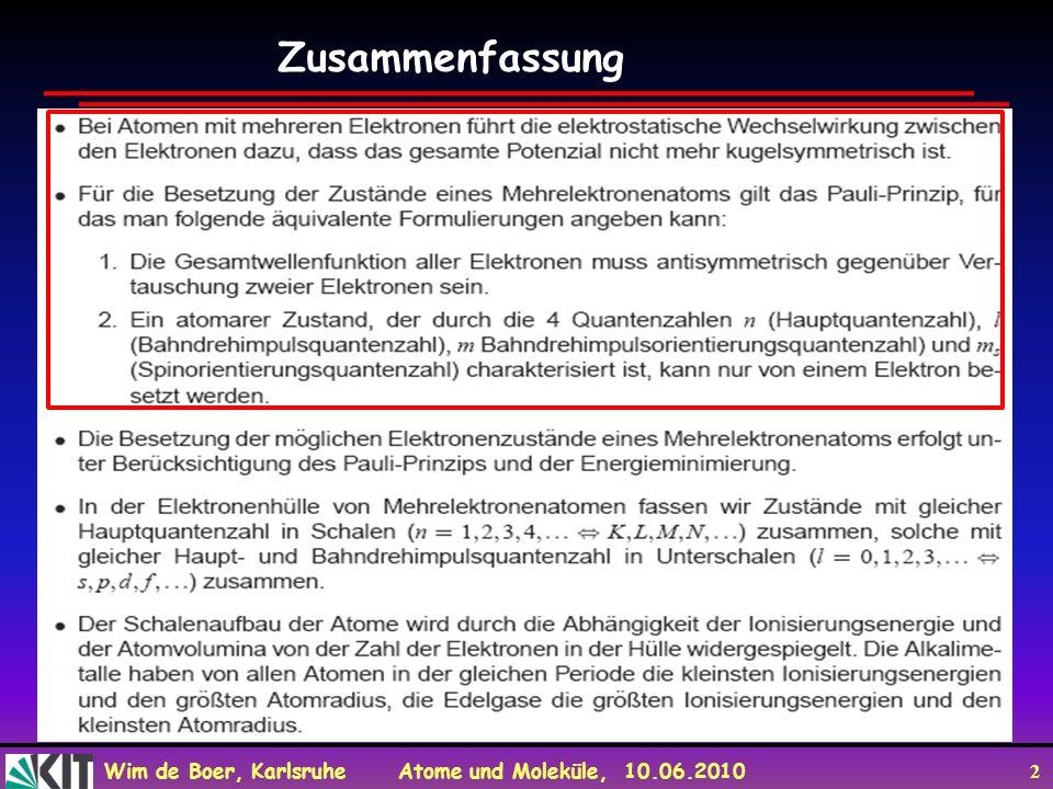 Wim de Boer, Karlsruhe Atome und Moleküle, 10.06.2010 2 Zusammenfassung