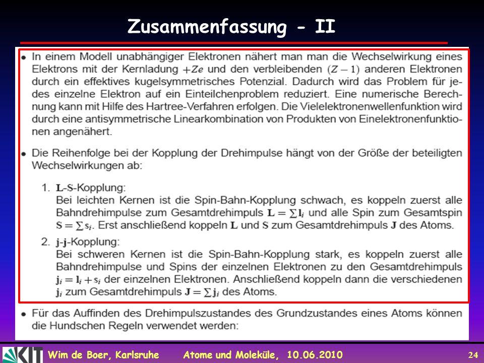 Wim de Boer, Karlsruhe Atome und Moleküle, 10.06.2010 24 Zusammenfassung - II