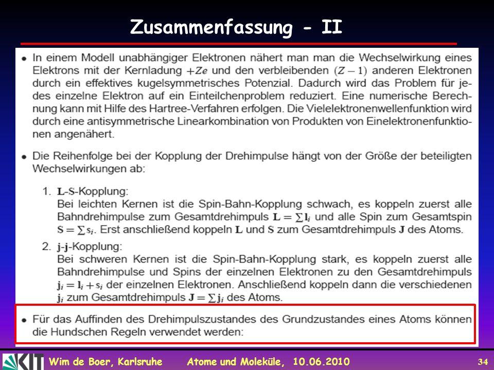 Wim de Boer, Karlsruhe Atome und Moleküle, 10.06.2010 34 Zusammenfassung - II