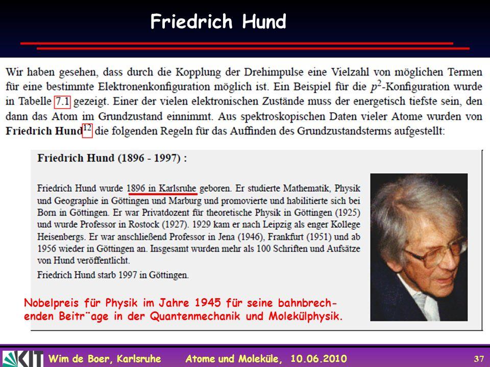 Wim de Boer, Karlsruhe Atome und Moleküle, 10.06.2010 37 Friedrich Hund Nobelpreis für Physik im Jahre 1945 für seine bahnbrech- enden Beitr¨age in de