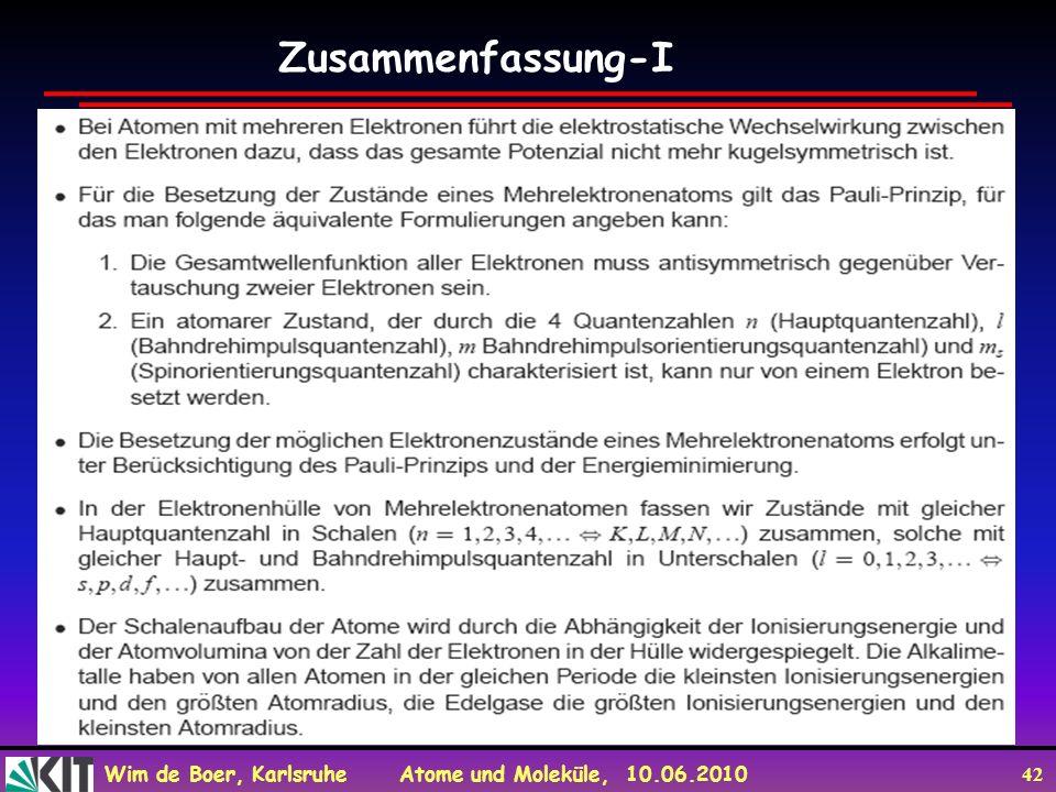 Wim de Boer, Karlsruhe Atome und Moleküle, 10.06.2010 42 Zusammenfassung-I