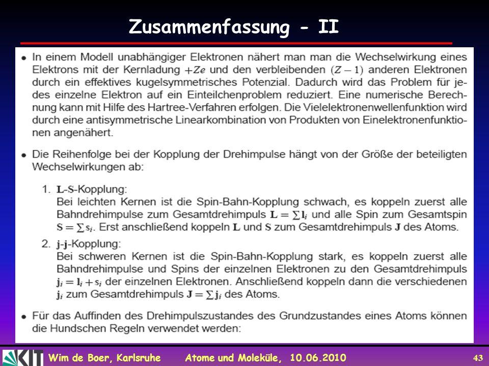 Wim de Boer, Karlsruhe Atome und Moleküle, 10.06.2010 43 Zusammenfassung - II