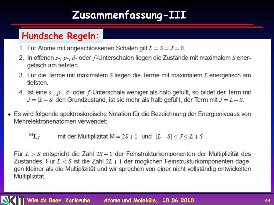 Wim de Boer, Karlsruhe Atome und Moleküle, 10.06.2010 44 Zusammenfassung-III Hundsche Regeln: