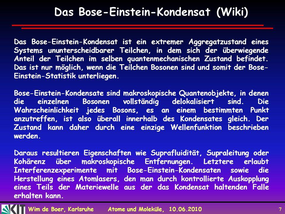 Wim de Boer, Karlsruhe Atome und Moleküle, 10.06.2010 7 Das Bose-Einstein-Kondensat ist ein extremer Aggregatzustand eines Systems ununterscheidbarer