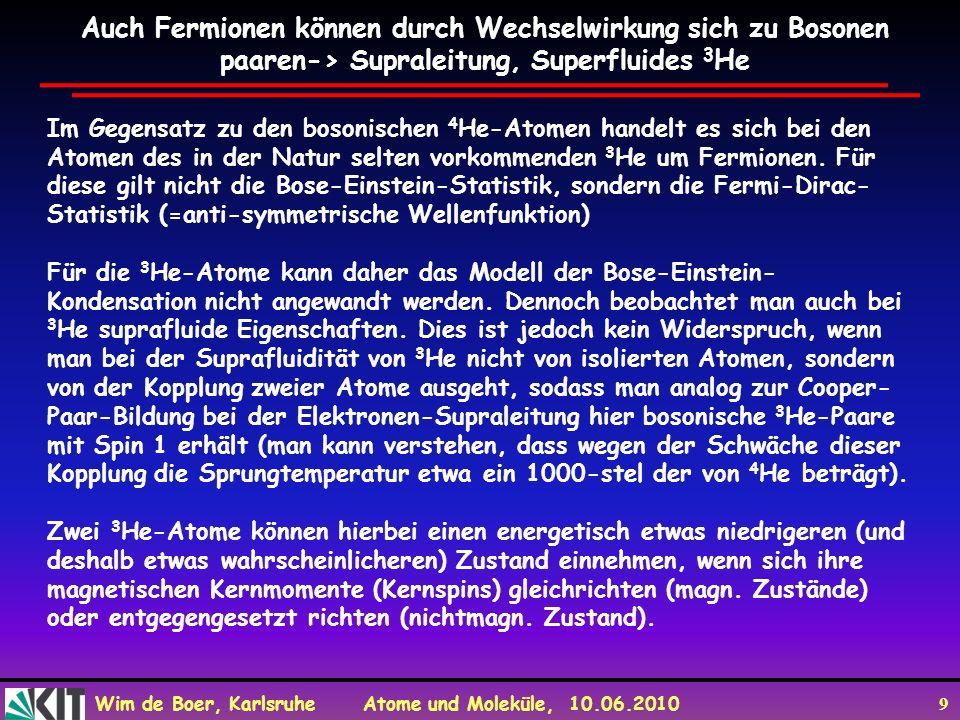 Wim de Boer, Karlsruhe Atome und Moleküle, 10.06.2010 9 Im Gegensatz zu den bosonischen 4 He-Atomen handelt es sich bei den Atomen des in der Natur se