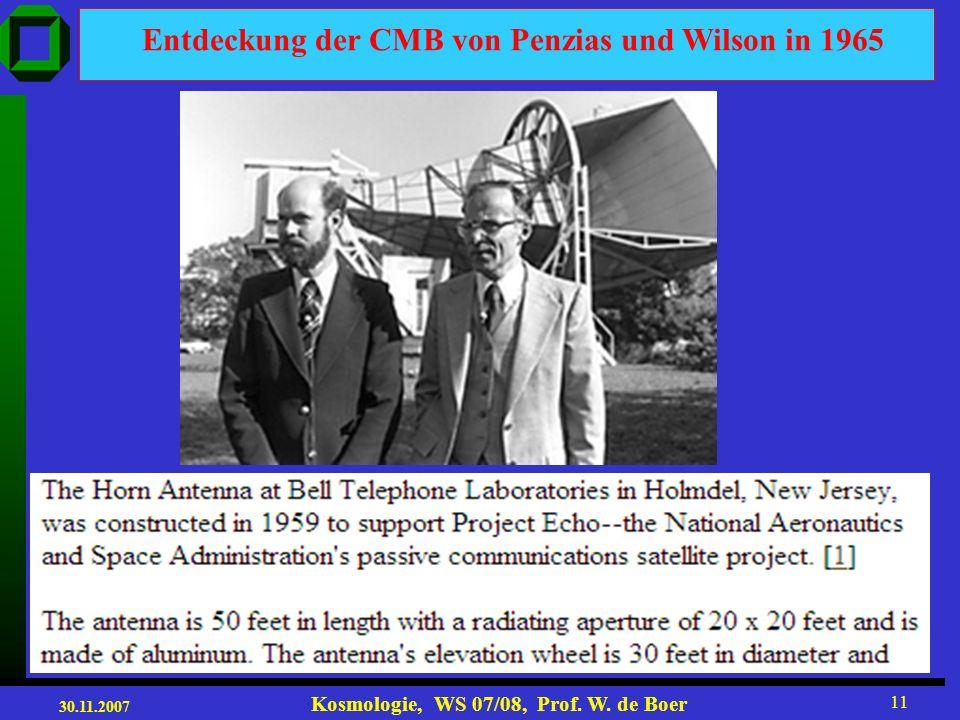 30.11.2007 Kosmologie, WS 07/08, Prof. W. de Boer 10 Anfang 2003: WMAP Satellit mißt Anisotropie der CMB sehr genau. Geschichte der CMB