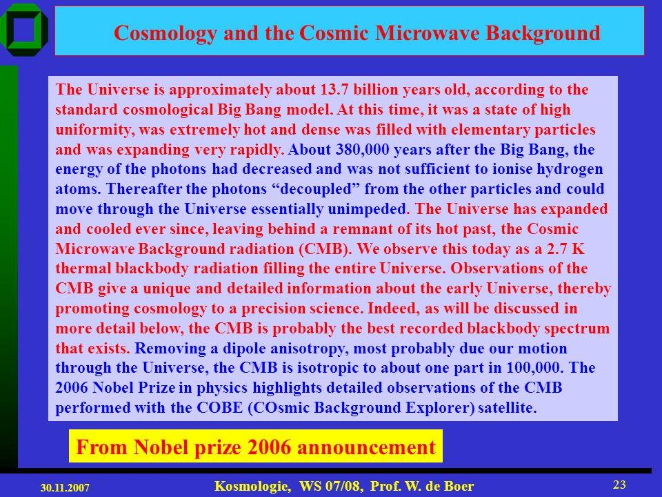 30.11.2007 Kosmologie, WS 07/08, Prof. W. de Boer 22 WMAP vs COBE 45 times sensitivity WMAP