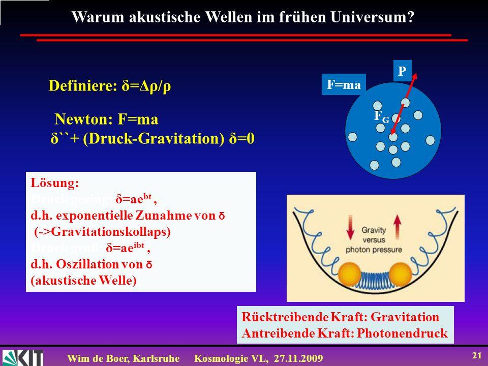 Wim de Boer, KarlsruheKosmologie VL, 27.11.2009 20 Warum ist die CMB so wichtig in der Kosmologie.