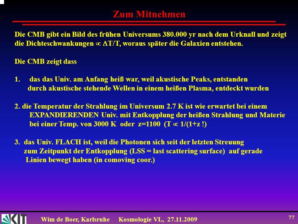 Wim de Boer, KarlsruheKosmologie VL, 27.11.2009 76 Neueste WMAP Daten (2008)