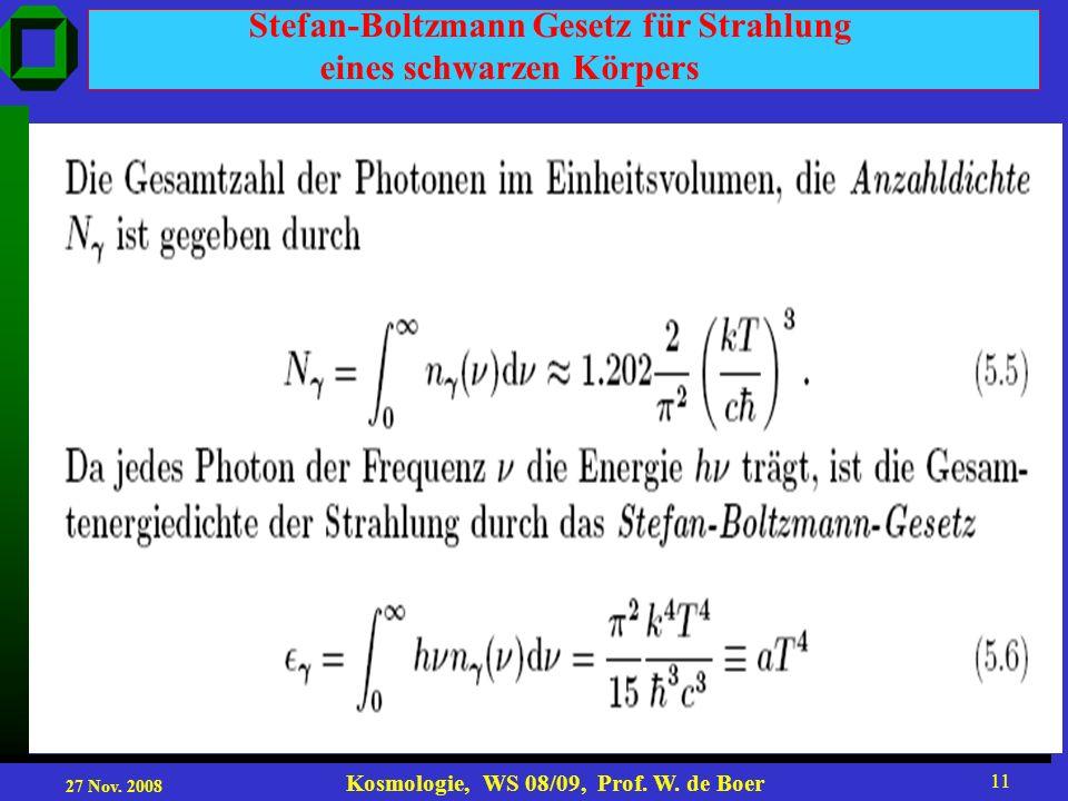 27 Nov. 2008 Kosmologie, WS 08/09, Prof. W. de Boer 11 Stefan-Boltzmann Gesetz für Strahlung eines schwarzen Körpers