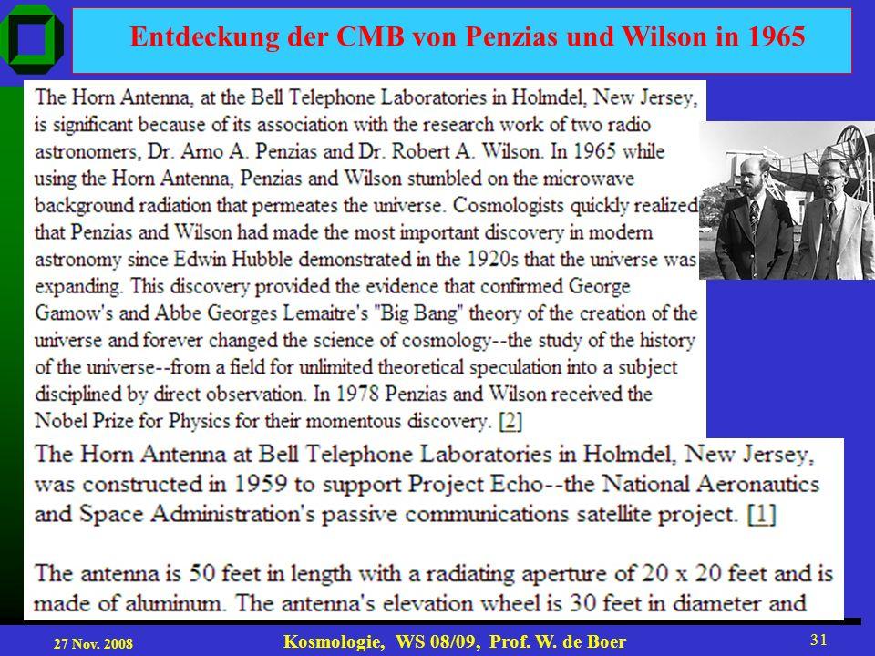 27 Nov. 2008 Kosmologie, WS 08/09, Prof. W. de Boer 31 Entdeckung der CMB von Penzias und Wilson in 1965