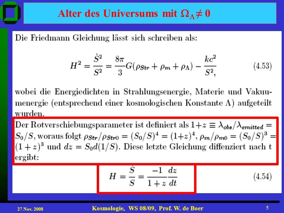 27 Nov. 2008 Kosmologie, WS 08/09, Prof. W. de Boer 5 Alter des Universums mit 0