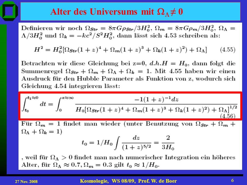 27 Nov. 2008 Kosmologie, WS 08/09, Prof. W. de Boer 6 Alter des Universums mit 0