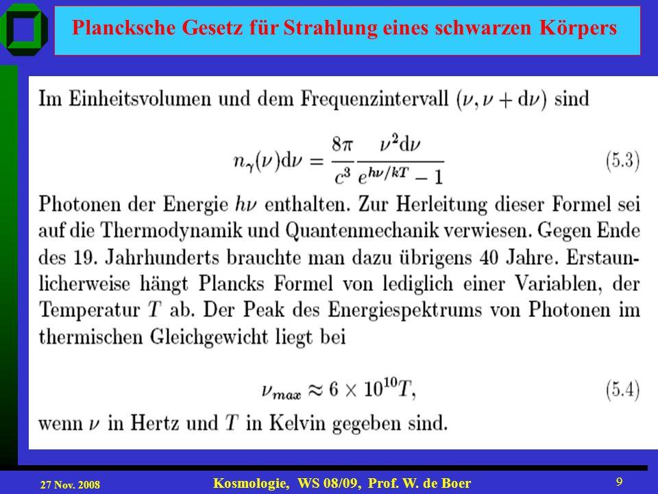 27 Nov. 2008 Kosmologie, WS 08/09, Prof. W. de Boer 9 Plancksche Gesetz für Strahlung eines schwarzen Körpers