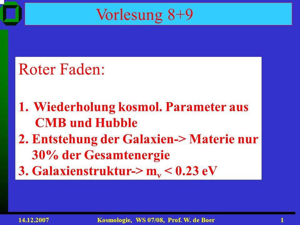 14.12.2007 Kosmologie, WS 07/08, Prof.W. de Boer31 Kombinierte Korr.