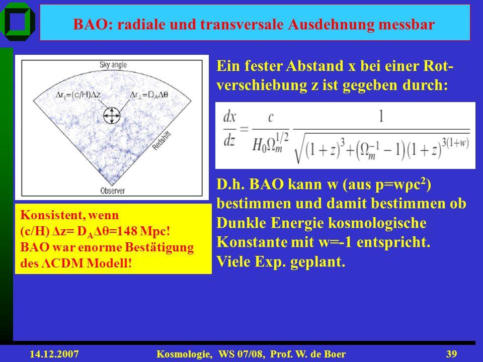 14.12.2007 Kosmologie, WS 07/08, Prof. W. de Boer38 BAO im 3D-Raum: bestimmt H und w
