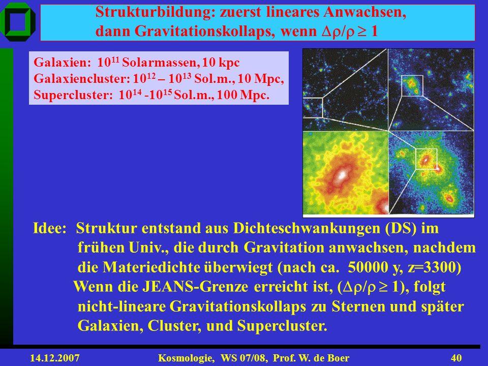 14.12.2007 Kosmologie, WS 07/08, Prof. W. de Boer39 Ein fester Abstand x bei einer Rot- verschiebung z ist gegeben durch: Konsistent, wenn (c/H) Δz= D