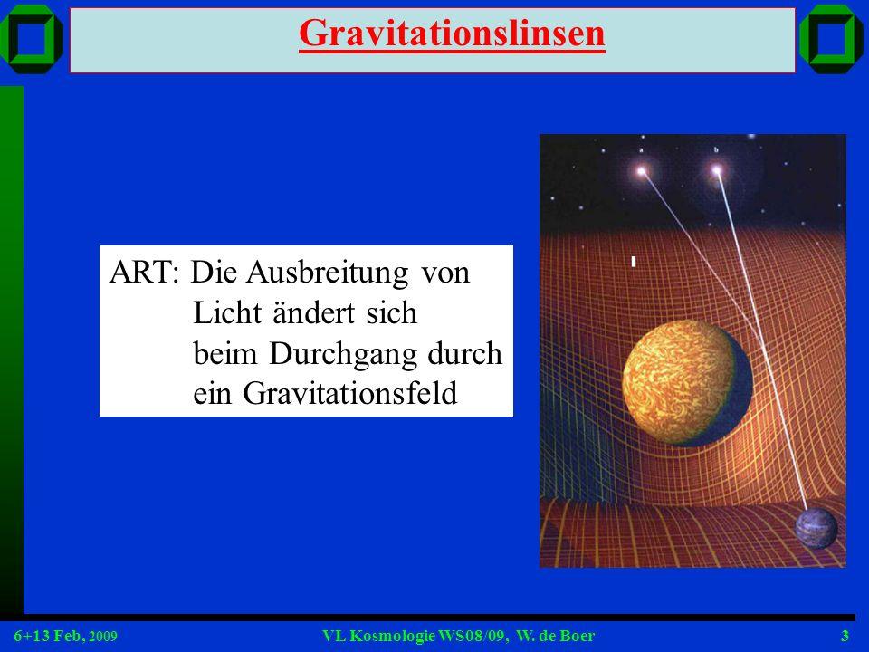 6+13 Feb, 2009 VL Kosmologie WS08/09, W. de Boer3 Gravitationslinsen ART: Die Ausbreitung von Licht ändert sich beim Durchgang durch ein Gravitationsf