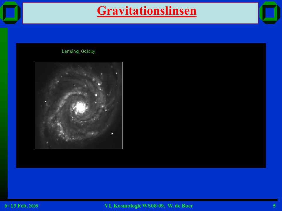 6+13 Feb, 2009 VL Kosmologie WS08/09, W. de Boer5 Gravitationslinsen