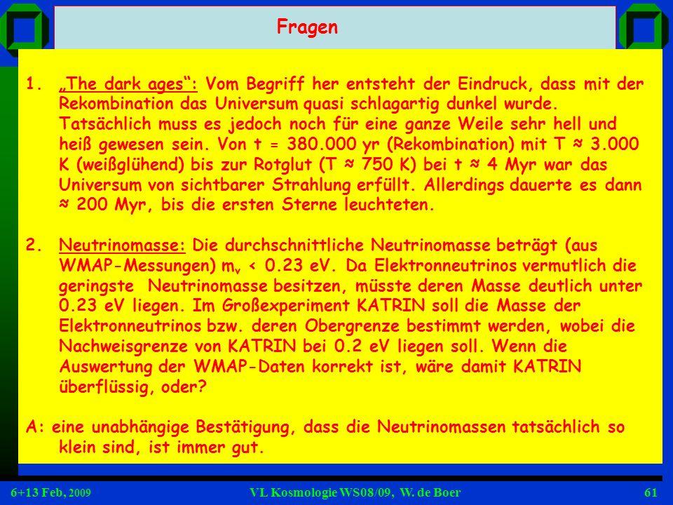 6+13 Feb, 2009 VL Kosmologie WS08/09, W. de Boer61 1.The dark ages: Vom Begriff her entsteht der Eindruck, dass mit der Rekombination das Universum qu
